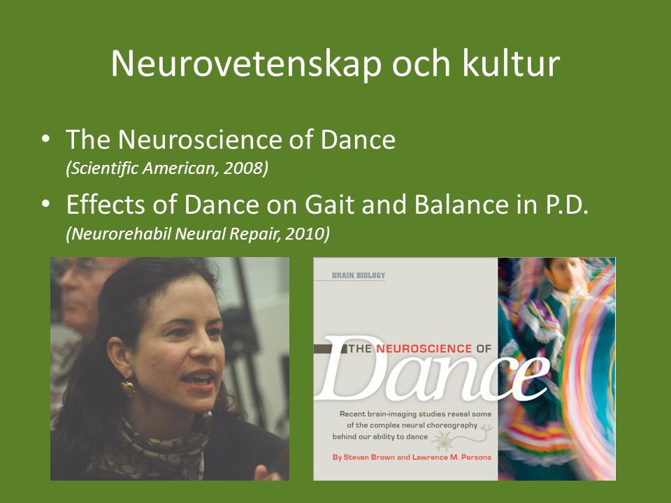 Neurovetenskap och kultur The Neuroscience of Dance (Scientific American, 2008) Effects of Dance on Gait and Balance in P.D.