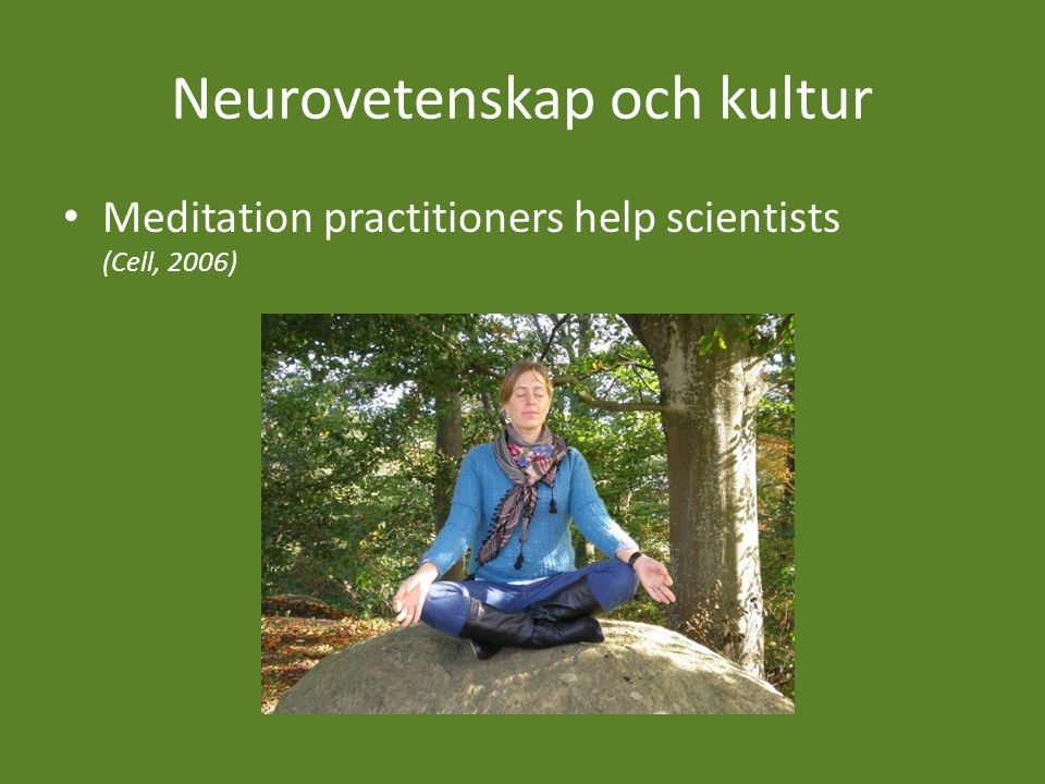 Neurovetenskap och kultur Meditation practitioners help scientists (Cell, 2006)