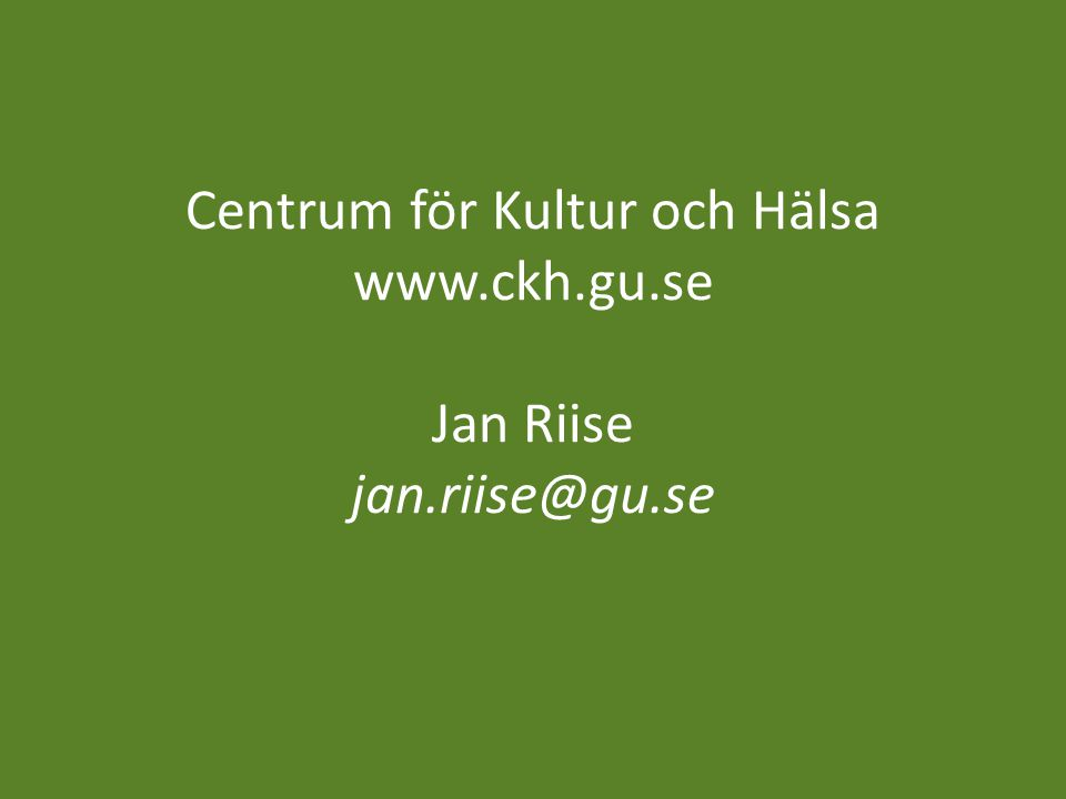 Centrum för Kultur och Hälsa www.ckh.gu.se Jan Riise jan.riise@gu.se