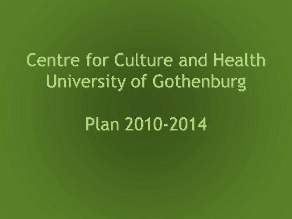 Centre for Culture and Health University of Gothenburg Plan 2010-2014