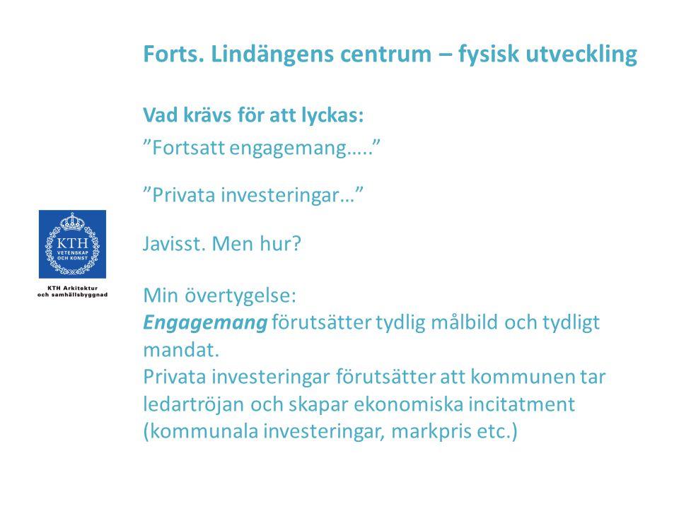 """Forts. Lindängens centrum – fysisk utveckling Vad krävs för att lyckas: """"Fortsatt engagemang….."""" """"Privata investeringar…"""" Javisst. Men hur? Min överty"""