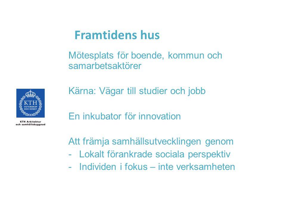 Framtidens hus Mötesplats för boende, kommun och samarbetsaktörer Kärna: Vägar till studier och jobb En inkubator för innovation Att främja samhällsut