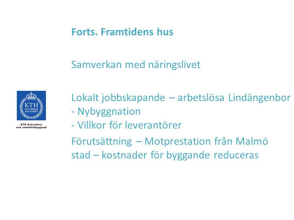 Forts. Framtidens hus Samverkan med näringslivet Lokalt jobbskapande – arbetslösa Lindängenbor - Nybyggnation - Villkor för leverantörer Förutsättning