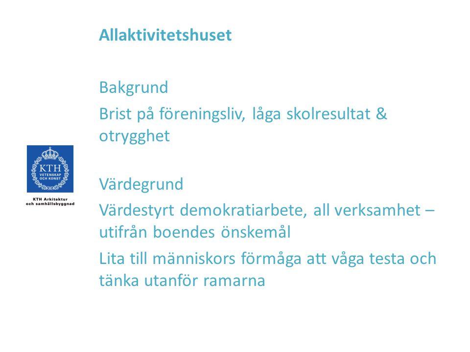 Allaktivitetshuset Bakgrund Brist på föreningsliv, låga skolresultat & otrygghet Värdegrund Värdestyrt demokratiarbete, all verksamhet – utifrån boend