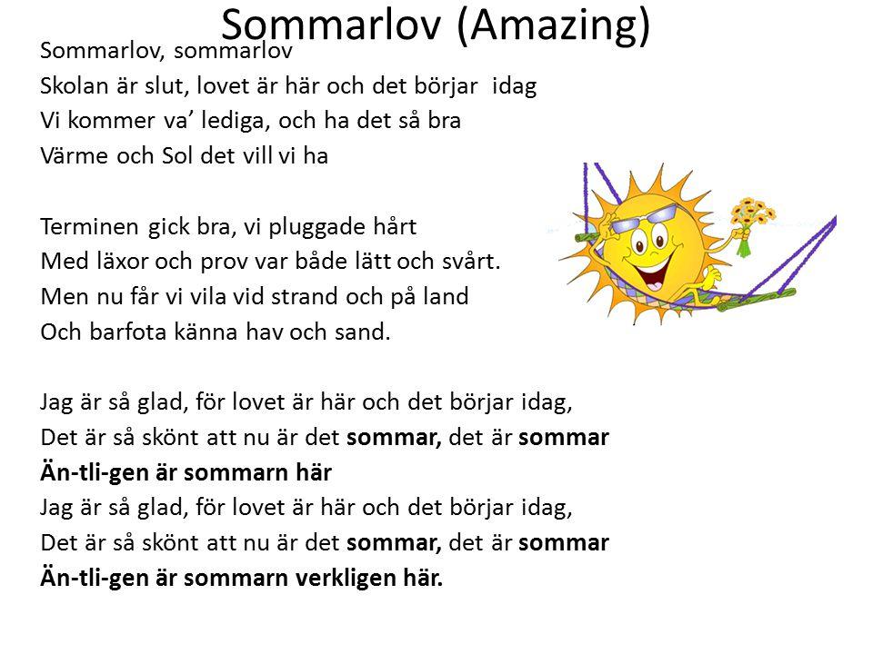 Sommarlov (Amazing) Sommarlov, sommarlov Skolan är slut, lovet är här och det börjar idag Vi kommer va' lediga, och ha det så bra Värme och Sol det vi