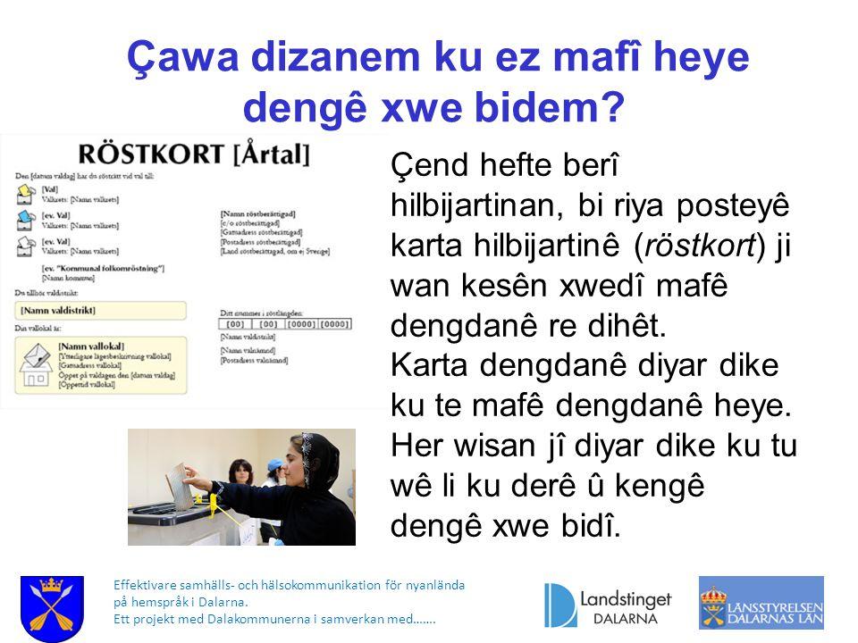 Effektivare samhälls- och hälsokommunikation för nyanlända på hemspråk i Dalarna. Ett projekt med Dalakommunerna i samverkan med……. Çawa dizanem ku ez