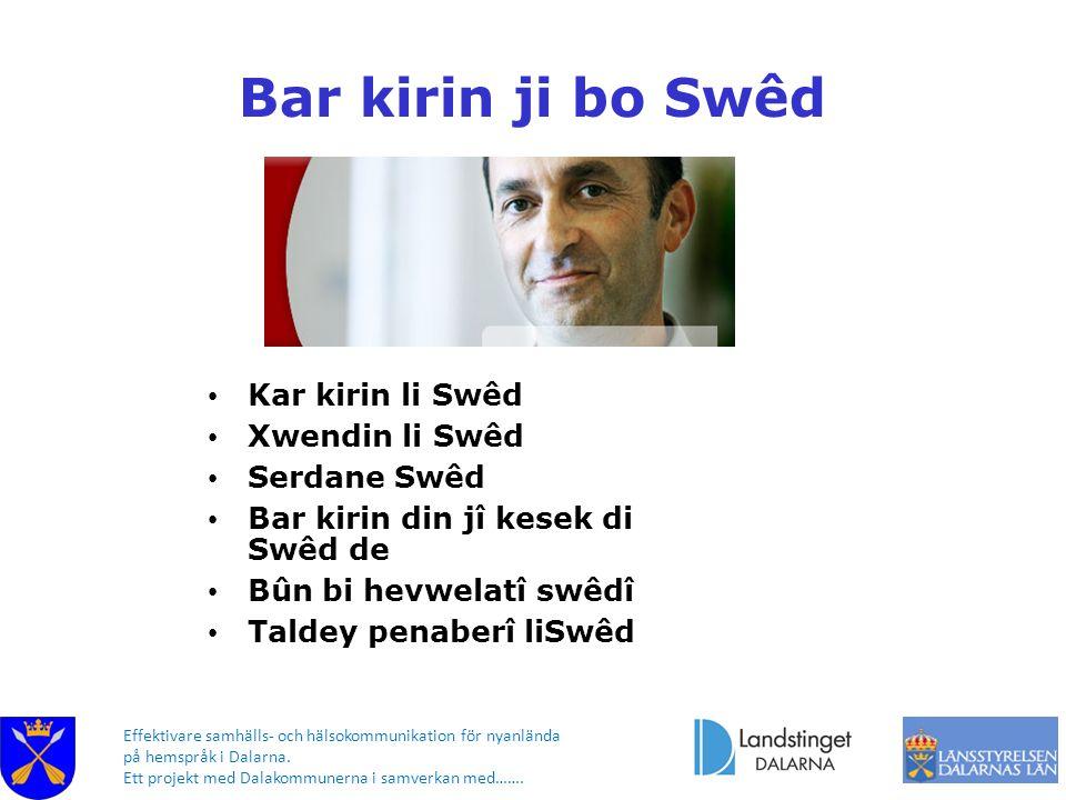 Bar kirin ji bo Swêd Kar kirin li Swêd Xwendin li Swêd Serdane Swêd Bar kirin din jî kesek di Swêd de Bûn bi hevwelatî swêdî Taldey penaberî liSwêd Effektivare samhälls- och hälsokommunikation för nyanlända på hemspråk i Dalarna.