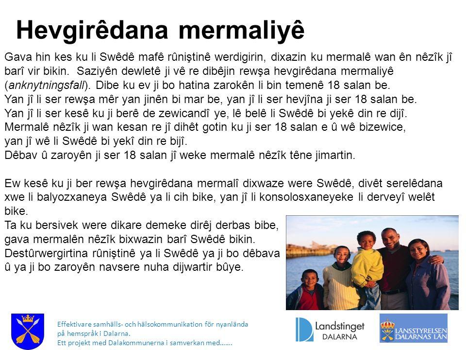 Effektivare samhälls- och hälsokommunikation för nyanlända på hemspråk i Dalarna. Ett projekt med Dalakommunerna i samverkan med……. Hevgirêdana mermal