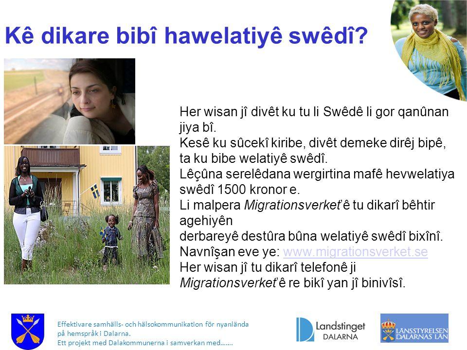 Effektivare samhälls- och hälsokommunikation för nyanlända på hemspråk i Dalarna. Ett projekt med Dalakommunerna i samverkan med……. Kê dikare bibî haw