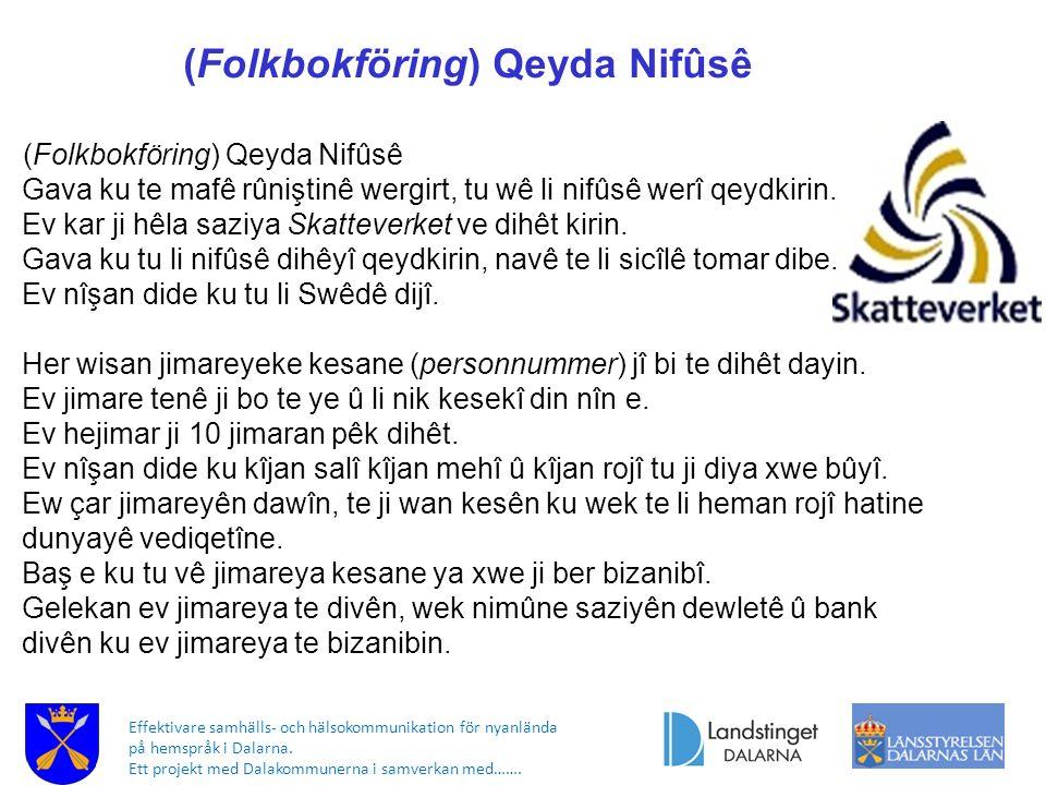 Effektivare samhälls- och hälsokommunikation för nyanlända på hemspråk i Dalarna. Ett projekt med Dalakommunerna i samverkan med……. (Folkbokföring) Qe