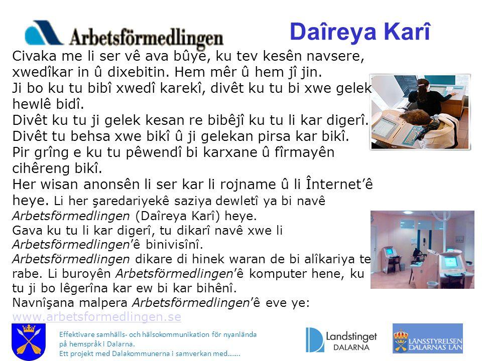 Effektivare samhälls- och hälsokommunikation för nyanlända på hemspråk i Dalarna. Ett projekt med Dalakommunerna i samverkan med……. Daîreya Karî Civak
