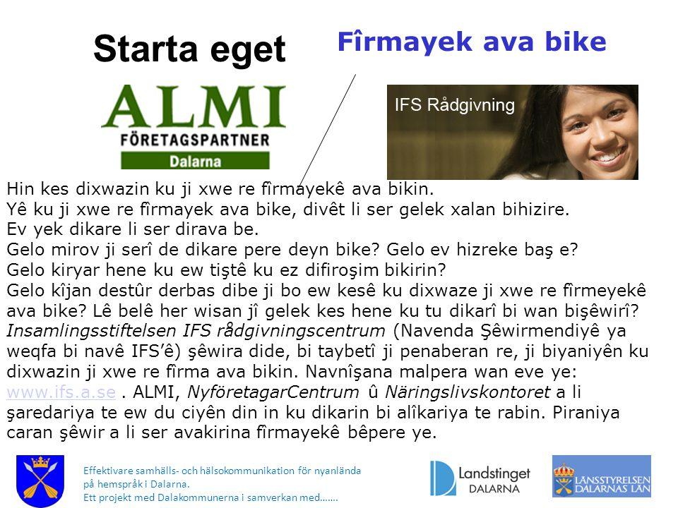 Effektivare samhälls- och hälsokommunikation för nyanlända på hemspråk i Dalarna. Ett projekt med Dalakommunerna i samverkan med……. Starta eget Fîrmay