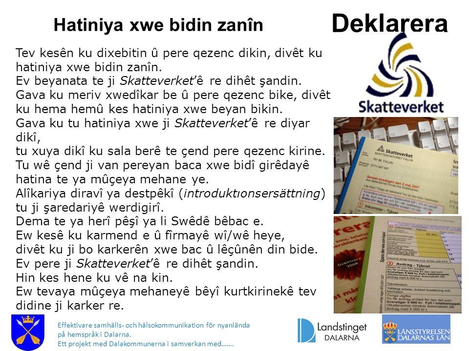 Effektivare samhälls- och hälsokommunikation för nyanlända på hemspråk i Dalarna. Ett projekt med Dalakommunerna i samverkan med……. Deklarera Hatiniya