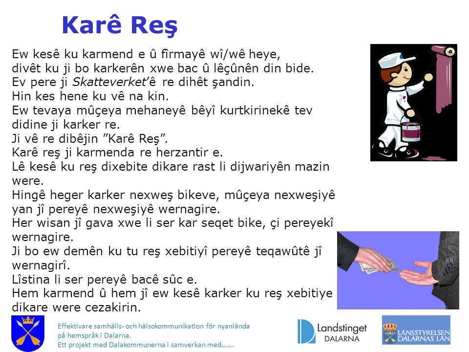 Effektivare samhälls- och hälsokommunikation för nyanlända på hemspråk i Dalarna. Ett projekt med Dalakommunerna i samverkan med……. Karê Reş Ew kesê k