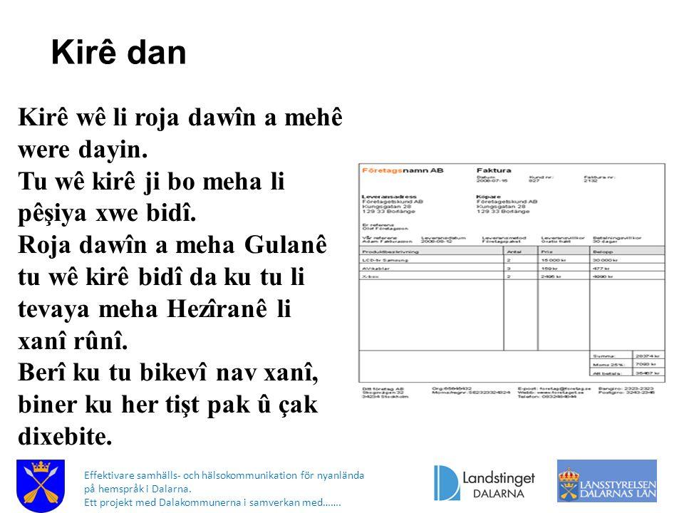 Effektivare samhälls- och hälsokommunikation för nyanlända på hemspråk i Dalarna. Ett projekt med Dalakommunerna i samverkan med……. Kirê dan Kirê wê l