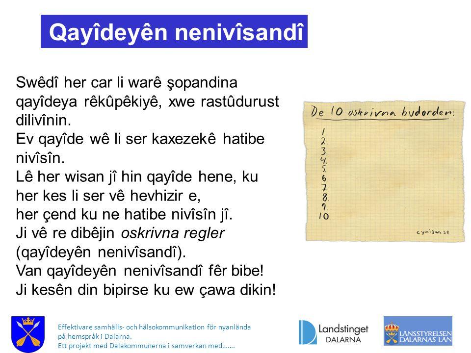 Effektivare samhälls- och hälsokommunikation för nyanlända på hemspråk i Dalarna. Ett projekt med Dalakommunerna i samverkan med……. Qayîdeyên nenivîsa
