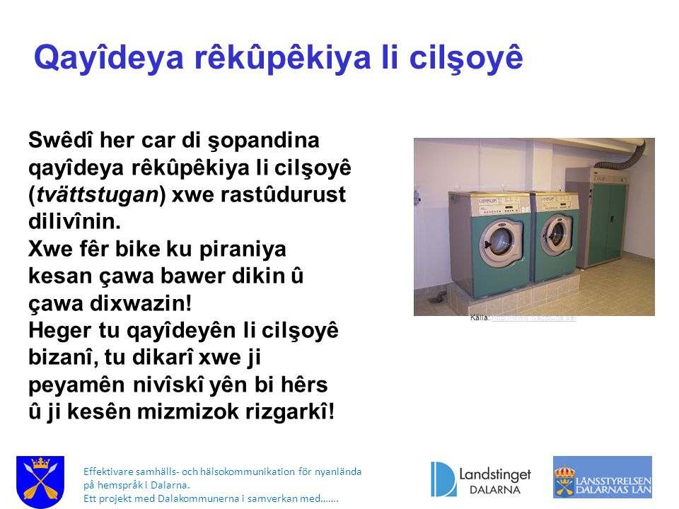 Effektivare samhälls- och hälsokommunikation för nyanlända på hemspråk i Dalarna. Ett projekt med Dalakommunerna i samverkan med……. Källa: http://www.