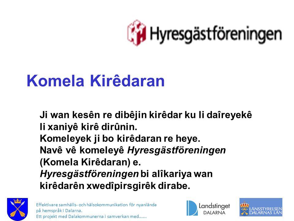 Effektivare samhälls- och hälsokommunikation för nyanlända på hemspråk i Dalarna. Ett projekt med Dalakommunerna i samverkan med……. Komela Kirêdaran J