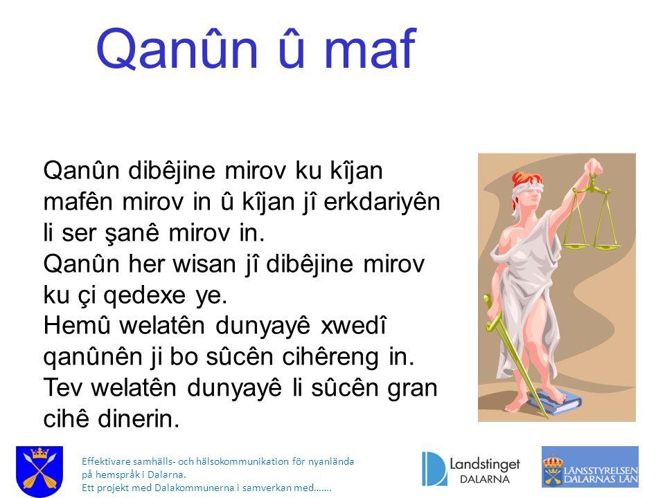 Effektivare samhälls- och hälsokommunikation för nyanlända på hemspråk i Dalarna. Ett projekt med Dalakommunerna i samverkan med……. Qanûn û maf Qanûn