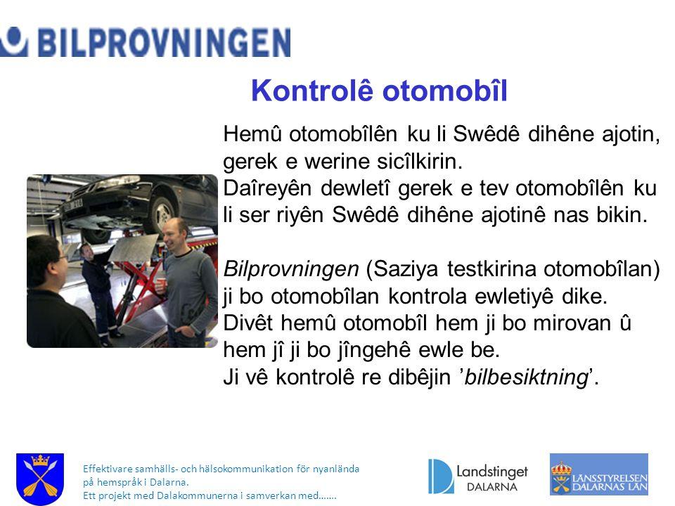 Effektivare samhälls- och hälsokommunikation för nyanlända på hemspråk i Dalarna. Ett projekt med Dalakommunerna i samverkan med……. Kontrolê otomobîl