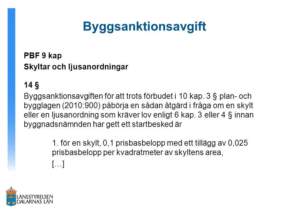 Byggsanktionsavgift PBF 9 kap Skyltar och ljusanordningar 14 § Byggsanktionsavgiften för att trots förbudet i 10 kap. 3 § plan- och bygglagen (2010:90