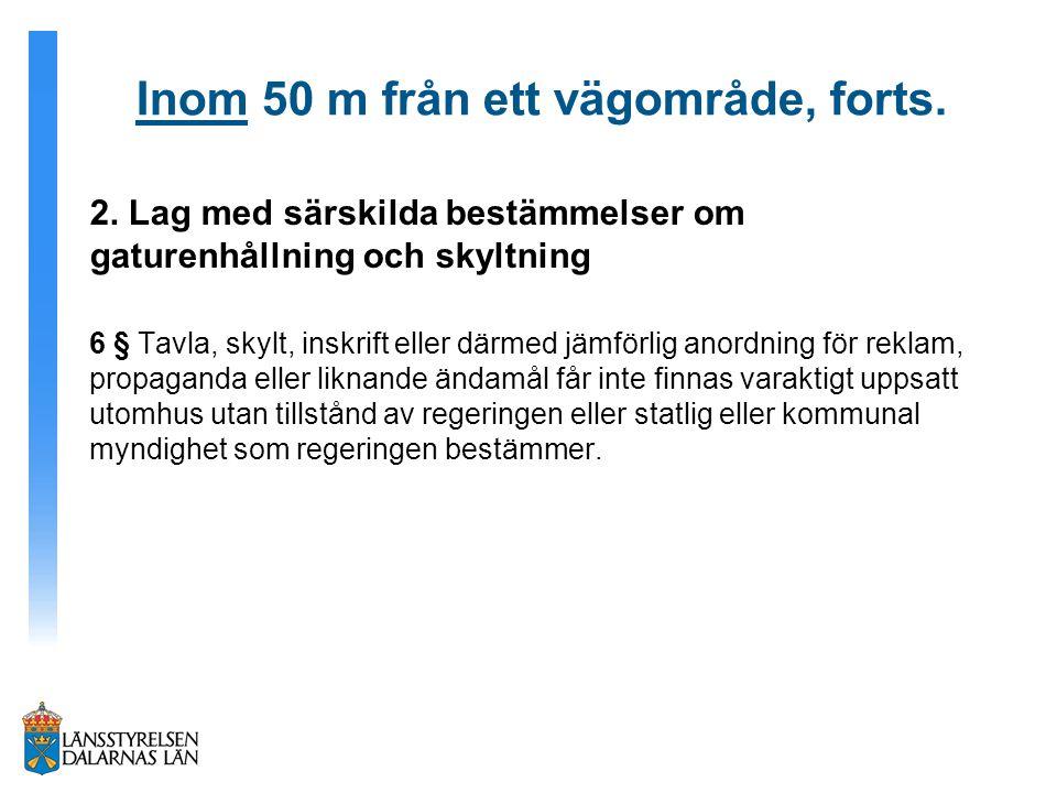 Inom 50 m från ett vägområde, forts. 2. Lag med särskilda bestämmelser om gaturenhållning och skyltning 6 § Tavla, skylt, inskrift eller därmed jämför