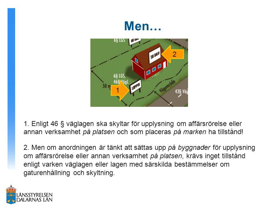 Men… 1. Enligt 46 § väglagen ska skyltar för upplysning om affärsrörelse eller annan verksamhet på platsen och som placeras på marken ha tillstånd! 2.