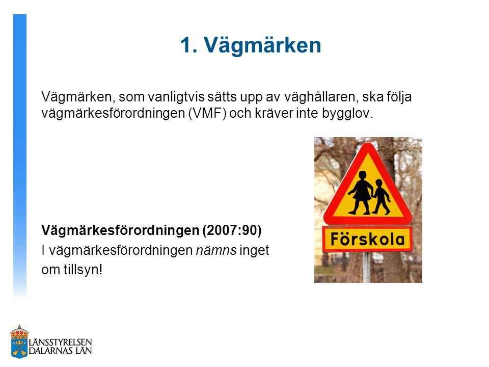 1. Vägmärken Vägmärken, som vanligtvis sätts upp av väghållaren, ska följa vägmärkesförordningen (VMF) och kräver inte bygglov. Vägmärkesförordningen