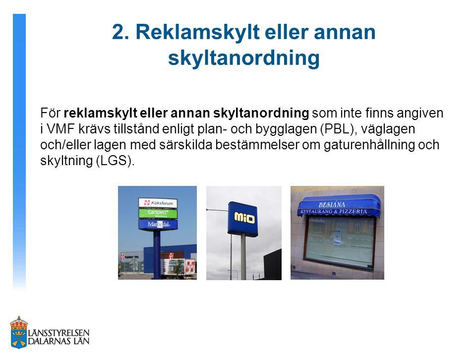 2. Reklamskylt eller annan skyltanordning För reklamskylt eller annan skyltanordning som inte finns angiven i VMF krävs tillstånd enligt plan- och byg