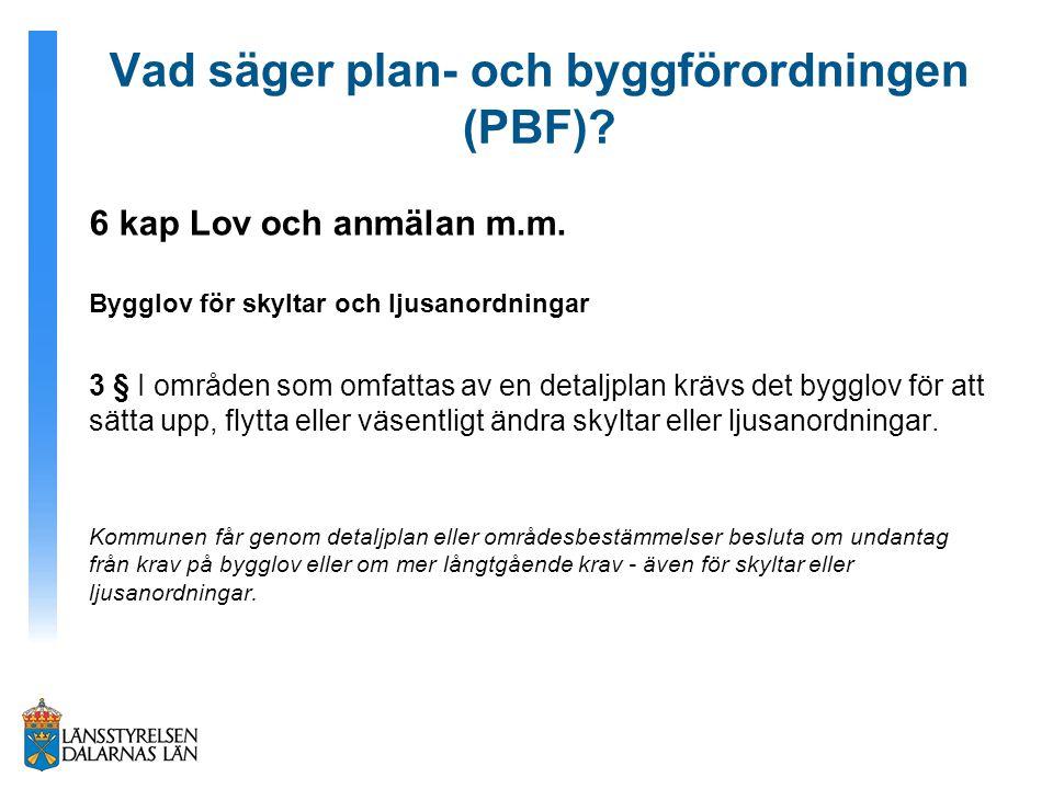 Vad säger plan- och byggförordningen (PBF)? 6 kap Lov och anmälan m.m. Bygglov för skyltar och ljusanordningar 3 § I områden som omfattas av en detalj