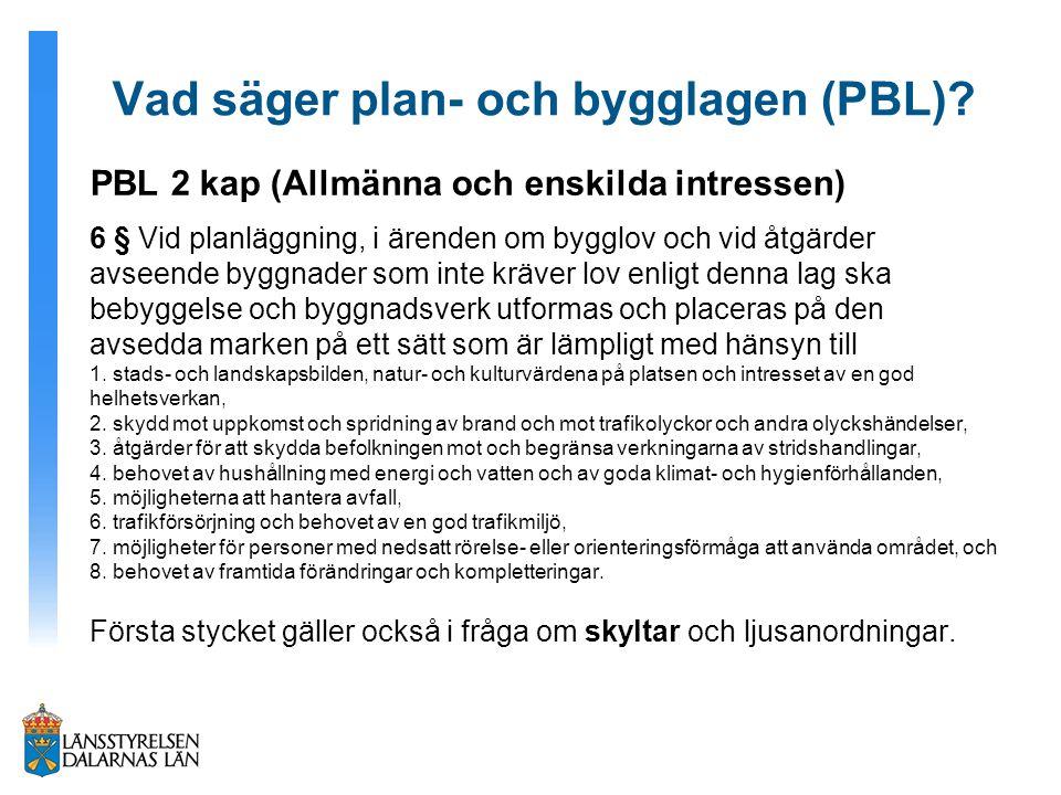 Vad säger plan- och bygglagen (PBL)? PBL 2 kap (Allmänna och enskilda intressen) 6 § Vid planläggning, i ärenden om bygglov och vid åtgärder avseende