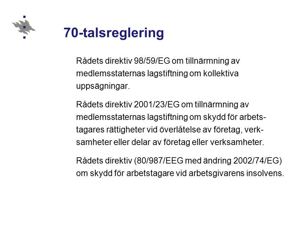 70-talsreglering Rådets direktiv 98/59/EG om tillnärmning av medlemsstaternas lagstiftning om kollektiva uppsägningar.
