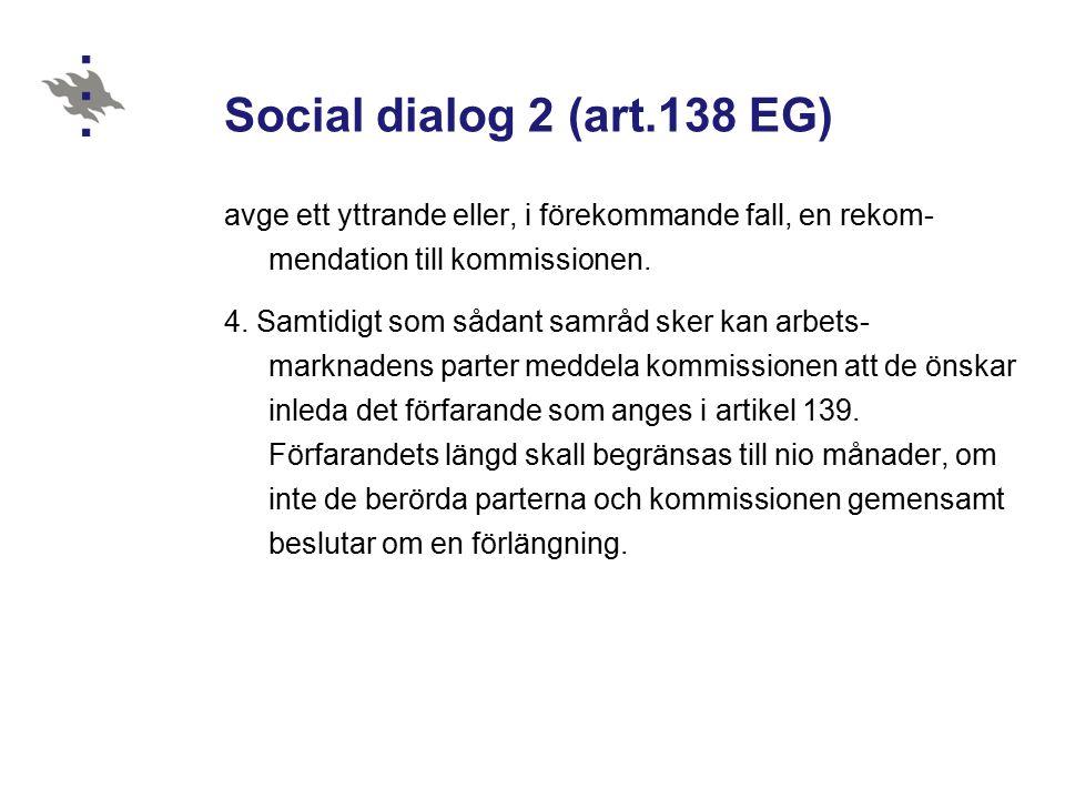 Social dialog 2 (art.138 EG) avge ett yttrande eller, i förekommande fall, en rekom- mendation till kommissionen.