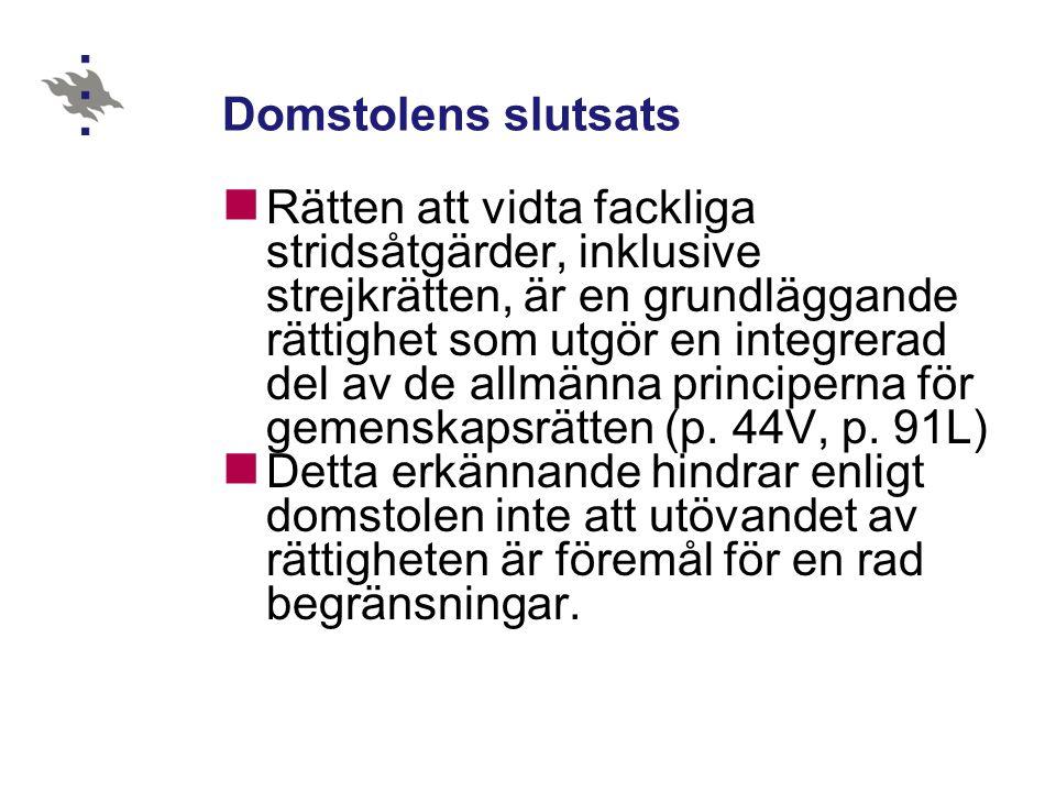 Domstolens slutsats Rätten att vidta fackliga stridsåtgärder, inklusive strejkrätten, är en grundläggande rättighet som utgör en integrerad del av de allmänna principerna för gemenskapsrätten (p.