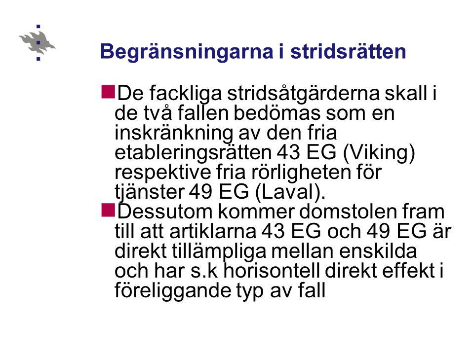 Begränsningarna i stridsrätten De fackliga stridsåtgärderna skall i de två fallen bedömas som en inskränkning av den fria etableringsrätten 43 EG (Viking) respektive fria rörligheten för tjänster 49 EG (Laval).