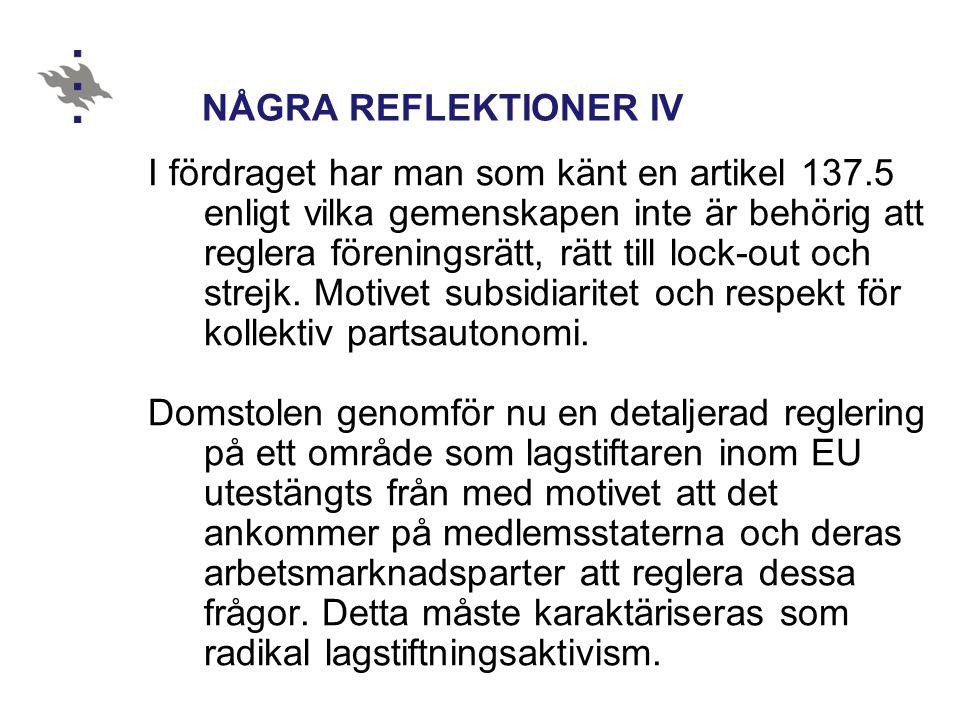 NÅGRA REFLEKTIONER IV I fördraget har man som känt en artikel 137.5 enligt vilka gemenskapen inte är behörig att reglera föreningsrätt, rätt till lock-out och strejk.