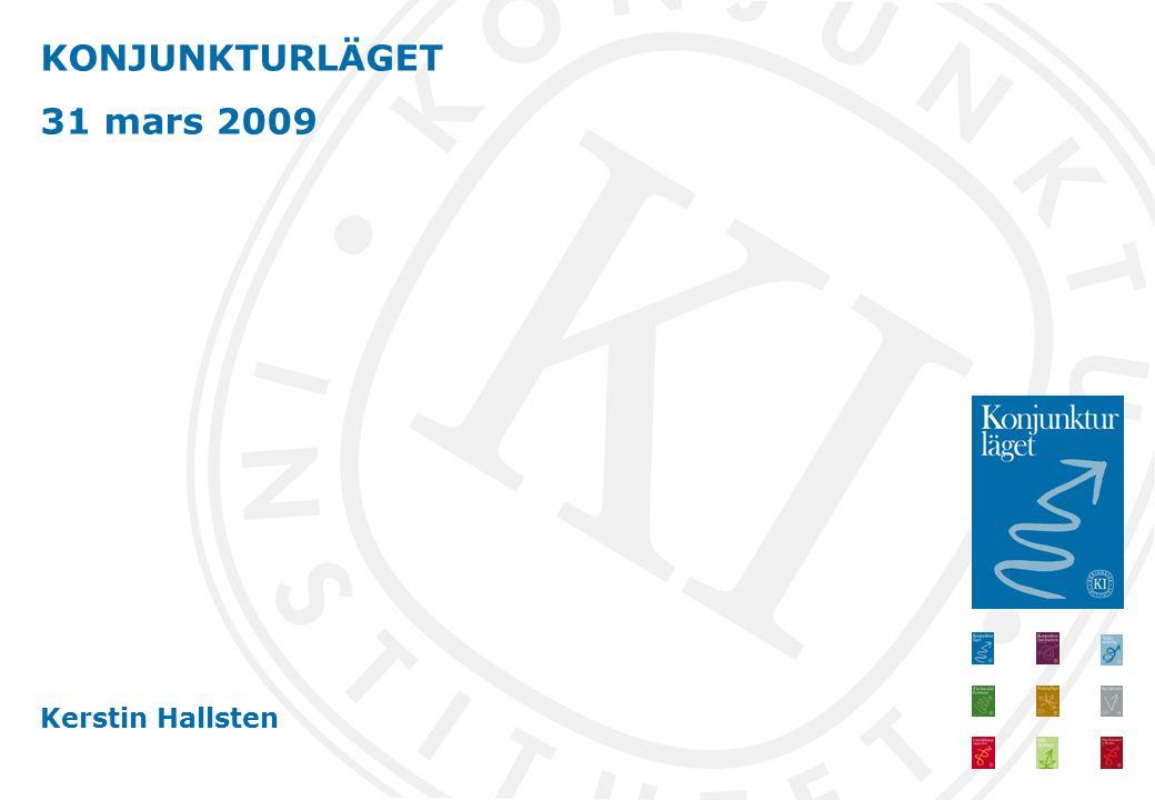 KONJUNKTURLÄGET 31 mars 2009 Kerstin Hallsten