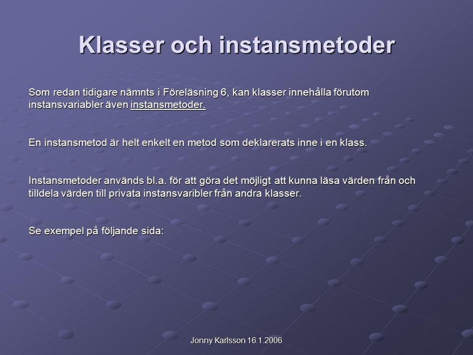 Jonny Karlsson 16.1.2006 Klasser och instansmetoder Som redan tidigare nämnts i Föreläsning 6, kan klasser innehålla förutom instansvariabler även instansmetoder.