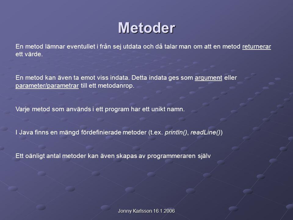 Jonny Karlsson 16.1.2006 Metoder En metod lämnar eventullet i från sej utdata och då talar man om att en metod returnerar ett värde.
