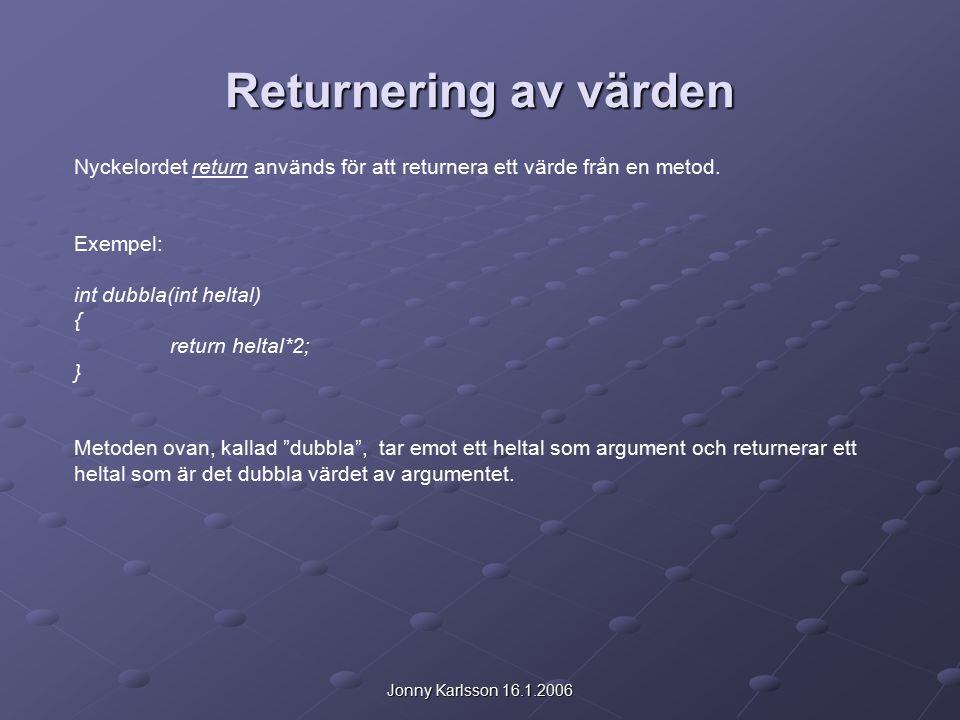 Jonny Karlsson 16.1.2006 Returnering av värden Nyckelordet return används för att returnera ett värde från en metod.