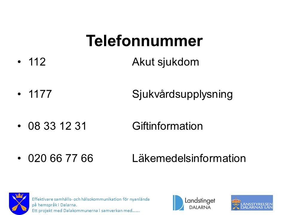 Telefonnummer 112 Akut sjukdom 1177 Sjukvårdsupplysning 08 33 12 31 Giftinformation 020 66 77 66 Läkemedelsinformation Effektivare samhälls- och hälso