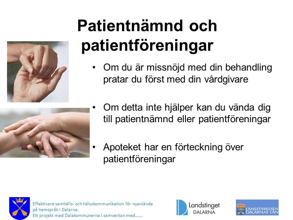 Patientnämnd och patientföreningar Om du är missnöjd med din behandling pratar du först med din vårdgivare Om detta inte hjälper kan du vända dig till
