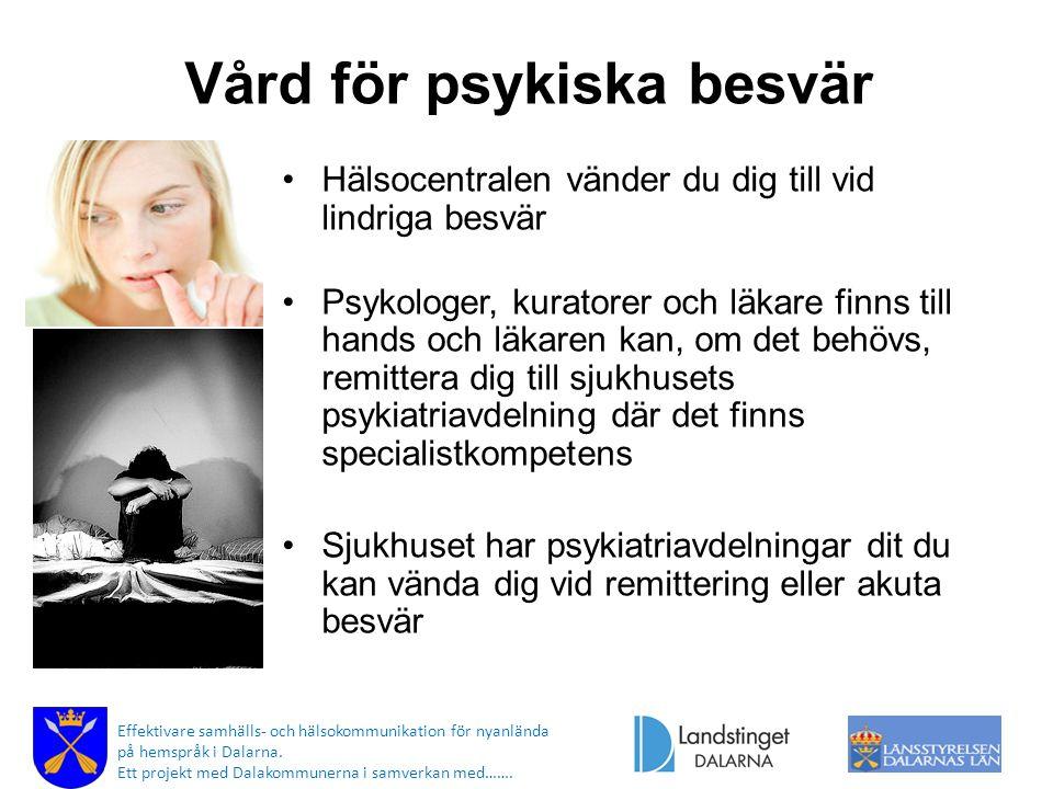 Vård för psykiska besvär Hälsocentralen vänder du dig till vid lindriga besvär Psykologer, kuratorer och läkare finns till hands och läkaren kan, om d