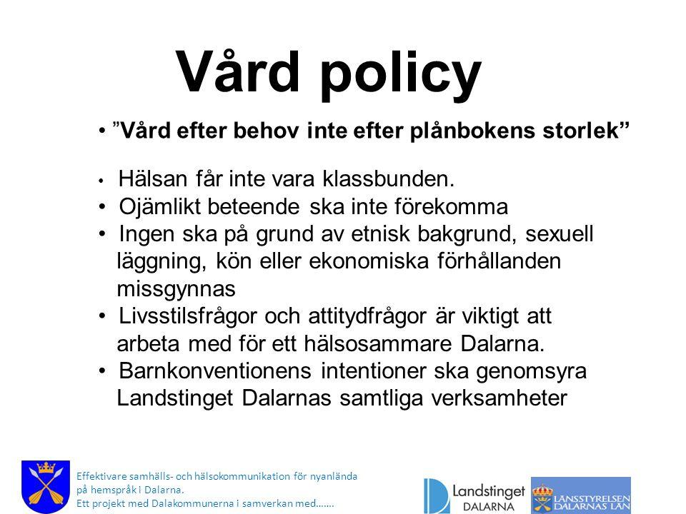 Effektivare samhälls- och hälsokommunikation för nyanlända på hemspråk i Dalarna. Ett projekt med Dalakommunerna i samverkan med……. Vård policy Hälsan