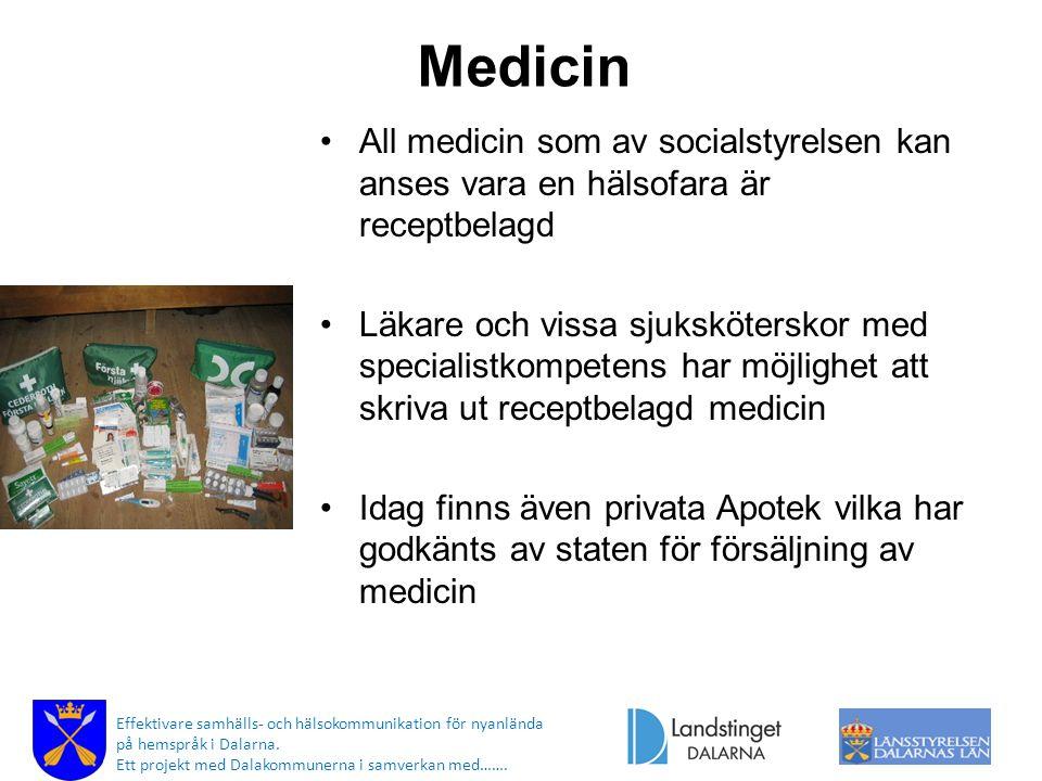 Medicin All medicin som av socialstyrelsen kan anses vara en hälsofara är receptbelagd Läkare och vissa sjuksköterskor med specialistkompetens har möj