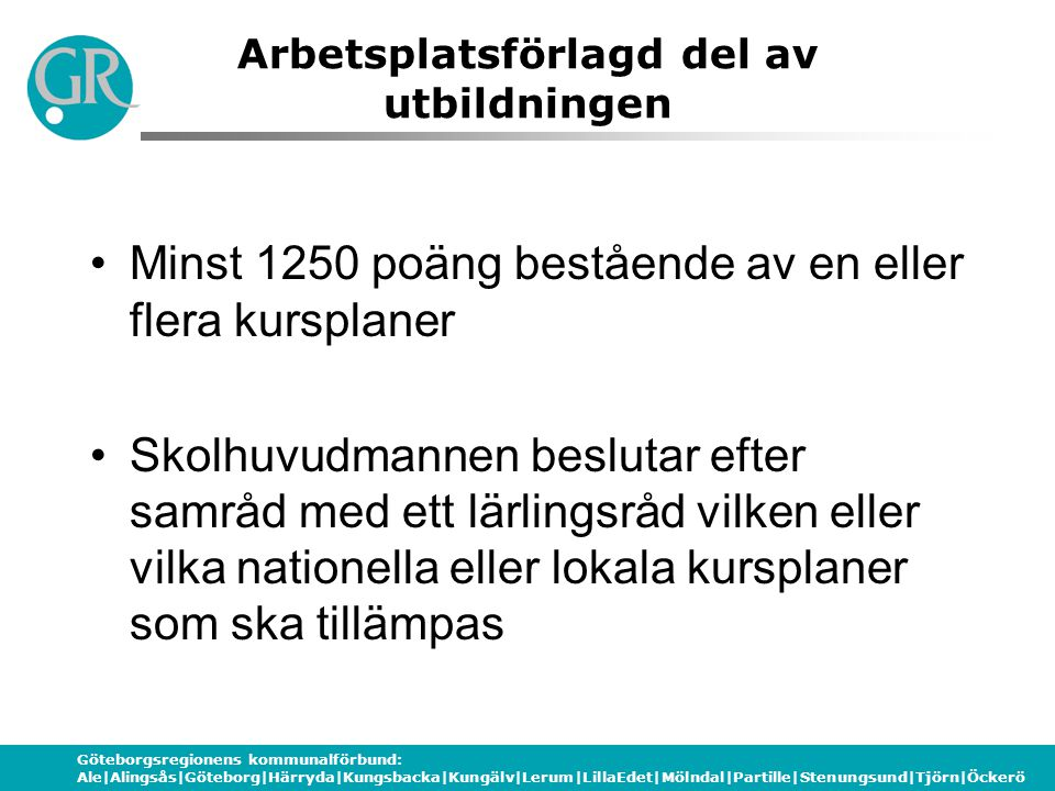 Göteborgsregionens kommunalförbund: Ale|Alingsås|Göteborg|Härryda|Kungsbacka|Kungälv|Lerum|LillaEdet|Mölndal|Partille|Stenungsund|Tjörn|Öckerö Arbetsp