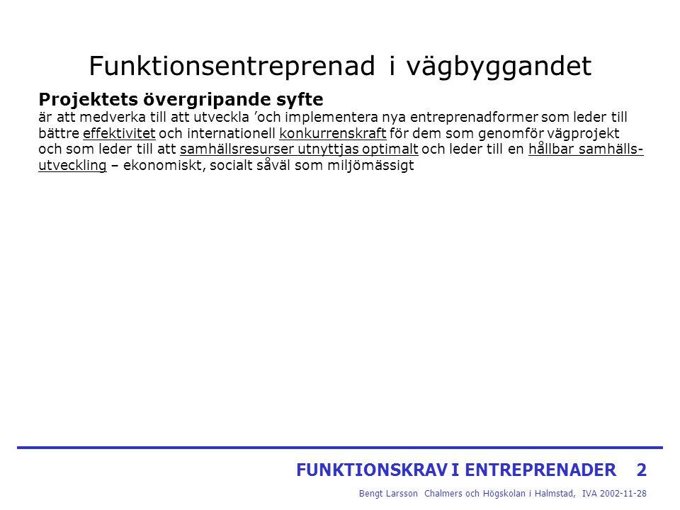 FUNKTIONSKRAV I ENTREPRENADER2 Bengt Larsson Chalmers och Högskolan i Halmstad, IVA 2002-11-28 Funktionsentreprenad i vägbyggandet Projektets övergrip