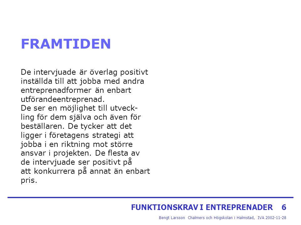 FUNKTIONSKRAV I ENTREPRENADER6 Bengt Larsson Chalmers och Högskolan i Halmstad, IVA 2002-11-28 FRAMTIDEN De intervjuade är överlag positivt inställda