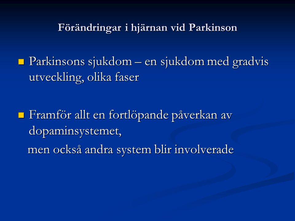 Förändringar i hjärnan vid Parkinson Parkinsons sjukdom – en sjukdom med gradvis utveckling, olika faser Parkinsons sjukdom – en sjukdom med gradvis u