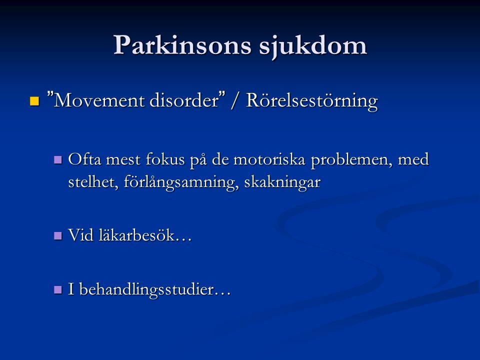 """Parkinsons sjukdom """" Movement disorder """" / Rörelsestörning """" Movement disorder """" / Rörelsestörning Ofta mest fokus på de motoriska problemen, med stel"""
